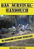 Survival Einsteiger Handbuch - Guide zum Überleben in Ausnahme- und Krisensituationen: Basiswissen für Prepper, Bushcrafter zur Outdoor Vorsorge und Vorbereitung auf mögliche Katastrophen