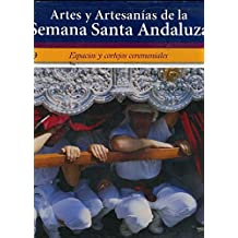 ARTES Y ARTESANIAS DE LA SEMANA SANTA ANDALUZA 9 ESPACIOS Y CORTEJOS CEREMONIALES