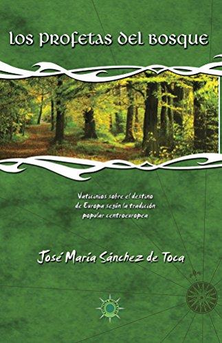 Los profetas del bosque: Vaticinios sobre el destino de Europa según la tradición popular CentroEuropea por José Sánchez de Toca