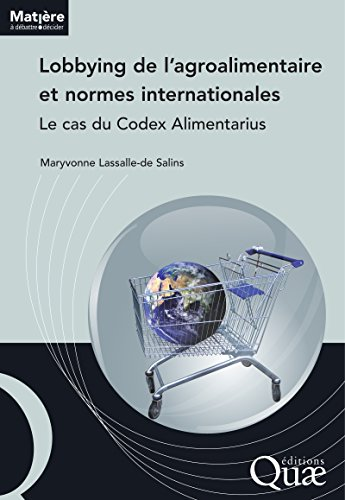 Lobbying de l'agroalimentaire et normes internationales: Le cas du codex Alimentarius (Matière à débattre et décider) (French Edition)