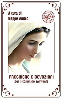 Preghiere e devozioni per il cammino spirituale di [Amico (curatore), Beppe]