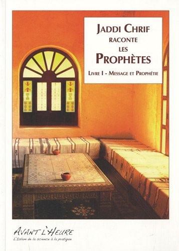 Jaddi Chrif raconte les Prophètes : Tome 1, Message et prophétie par Soulaimane Chemlal