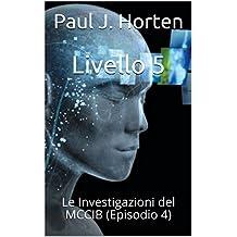 Livello 5: Le Investigazioni del MCCIB (Episodio 4) (Italian Edition)