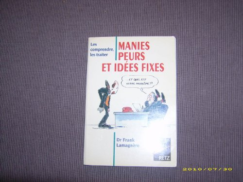 MANIES, PEURS, ET IDEES FIXES