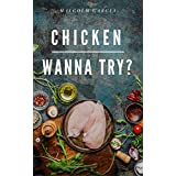 Chicken.Wanna try?: 30 step-by-step chicken recipes of wings, legs, nuggets and casserole (English Edition)