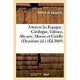 A travers les Espagnes : Catalogne, Valence, Alicante, Murcie et Castille (Deuxième éd.)
