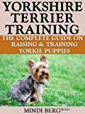 Yorkshire Terrier Training: Breed Specific Puppy Training Techniques, Potty Training, Discipline, and Care Guide