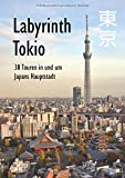 Labyrinth Tokio - 38 Touren in und um Japans Hauptstadt: Ein Führer mit 95 Bildern, 42 Karten, 300 Internetlinks und 100 Tipps. - Axel Schwab