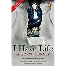 I Have Life: Alison's Journey as told to Marianne Thamm