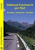 Südwest-Frankreich per Rad: Auvergne - Aquitanien - Pyrenäen (Cyklos-Fahrrad-Reiseführer) - Stefan Pfeiffer, Jalda Pfeiffer