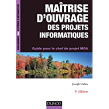 Maîtrise d'ouvrage des projets informatiques - 3e éd. - Guide pour le chef de projet MOA