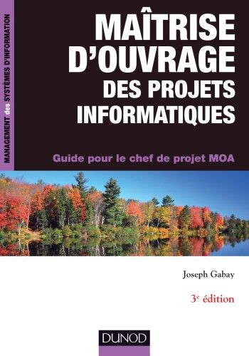 Maîtrise d'ouvrage des projets informatiques - 3e éd. - Guide pour le chef de projet MOA par Joseph Gabay