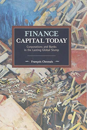 Finance Capital Today: Corporations and Banks in the Lasting Global Slump (Historical Materialism) por Francois Chesnais