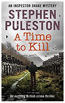 A Time to Kill : An exciting British crime thriller (Inspector Drake  Book 5) by [Puleston, Stephen]