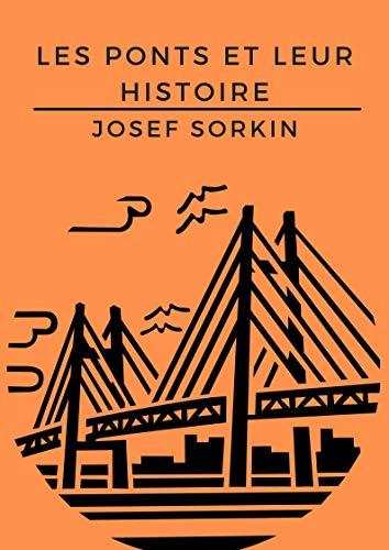 Couverture du livre LES PONTS ET LEUR  HISTOIRE : Traits d'union vitaux des transports terrestres