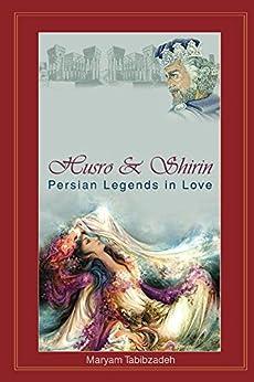 Husro & Shirin: Persian Legends In love (English Edition) di [Tabibzadeh, Maryam]
