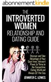 The Introverted Women Relationship and Dating Guide: Discover and Take Advantage of Your Quiet Inner, Introvert Power to  Thrive in the Competitive Dating ... and Always Get the Guy (English Edition)