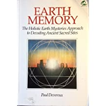 Earth Memory: Holistic Earth Mysteries Approach to Decoding Ancient Sacred Sites