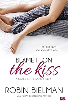 Blame it on the Kiss (Kisses in the Sand) by [Bielman, Robin]