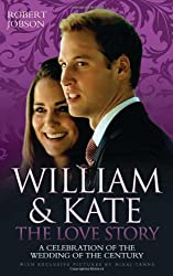 William & Kate: The Love Story: A Celebration of the Wedding of the Century by Robert Jobson (2011-01-21)