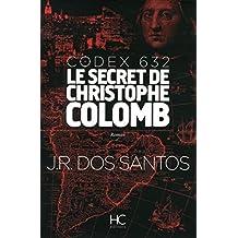 Codex 632: Le secret de Christophe Colomb by Jos? Rodrigues dos Santos (May 04,2015)
