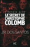 codex 632 le secret de christophe colomb by jos? rodrigues dos santos may 04 2015