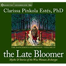 The Late Bloomer: Myths and Stories of the Wise Woman Archetype (Dangerous Old Woman)