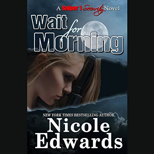 Wait for Morning (Sniper 1 Security Series, Book 1)
