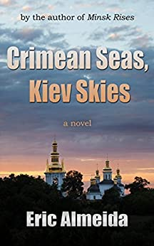 Crimean Seas, Kiev Skies (English Edition) par [Almeida, Eric]