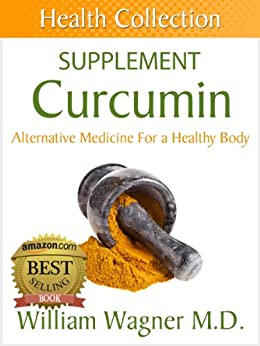 The Curcumin Supplement: Alternative Medicine for a Healthy Body (Health Collection) (English Edition) par [Wagner M.D., William]
