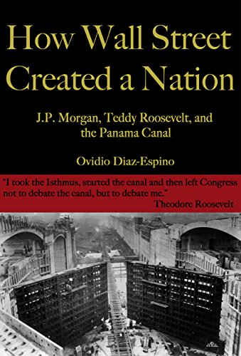 how-wall-street-created-a-nation-jp-morgan-teddy-roosevelt-and-the-panama-canal-english-edition