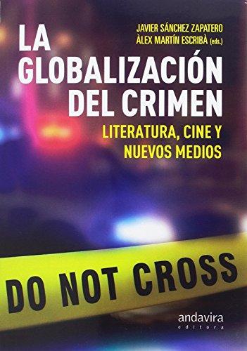 Globalización del crimen,La por Álex Martín Escribá Javier Sánchez Zapatero