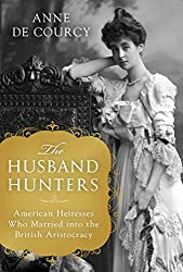 The Husband Hunters: American Heiresses Who Married Into the British Aristocracy (International Edition)