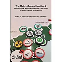The Matrix Games Handbook: Professional Applications from Education to Analysis and Wargaming