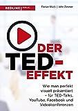 Der TED-Effekt: Wie man perfekt visuell präsentiert für TED-Talks, YouTube, Facebook, Videokonferenzen & Co