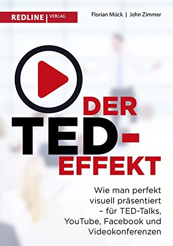 Der TED-Effekt: Wie man perfekt visuell präsentiert für TED-Talks, YouTube, Facebook, Videokonferenzen & Co - Man Youtube-wie Ein Ein