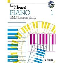À vous de jouer! PIANO: Méthode de piano moderne et facile, accessible à l'apprentissage en autodidacte. Vol. 1. Klavier. Lehrbuch mit CD.