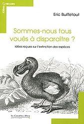 Sommes-nous tous voués à disparaître ? : Idées reçues sur l'extinction des espèces