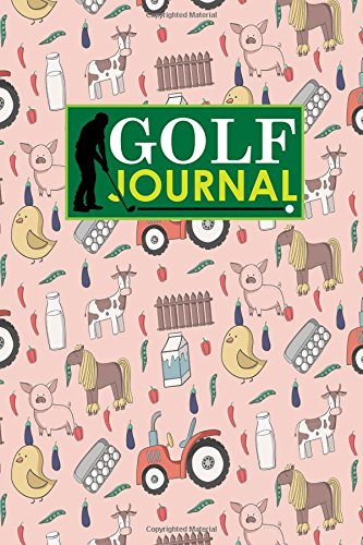 Golf Journal: Golf Club Yardage Book, Golf Score Keeper Book, Golf Journal, Golf Yardage Notepad, Cute Farm Animals Cover: Volume 63 (Golf Journals)