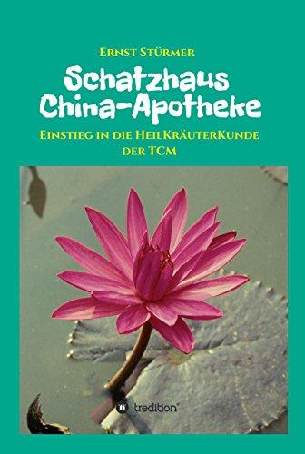 Schatzhaus China-Apotheke: Einstieg in die HeilKräuterKunde der TCM