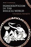 Homoeroticism in the Biblical World: A Historical Perspective - Martti (University of Helsinki) Nissinen