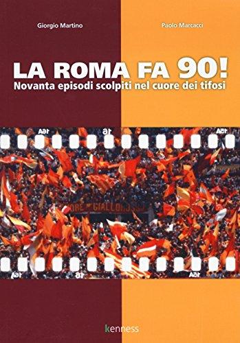 La Roma fa 90! Novanta episodi scolpiti nel cuore dei tifosi (Sport ed esercizio fisico) por Giorgio Martino