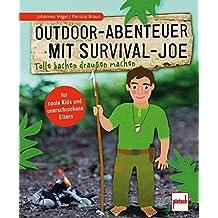Outdoor-Abenteuer mit Survival-Joe: Tolle Sachen draußen machen