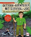 Outdoor-Abenteuer mit Survival-Joe: Tolle Sachen draußen machen - Johannes Vogel, Patricia Braun
