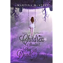 Children Shouldn't Play with Dead Things (Dead Things Series Book 1) (English Edition)
