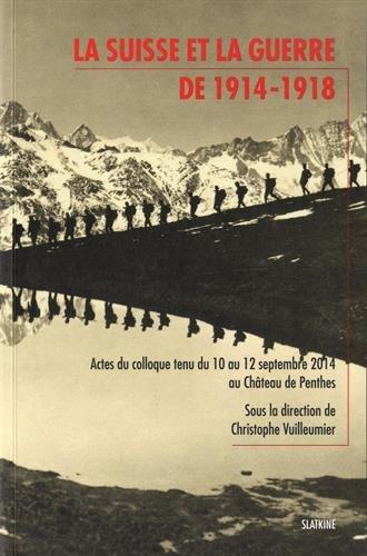 La Suisse et la guerre de 1914-1918 : Actes du colloque tenu du 10 au 12 septembre 2014 au Château de Penthes