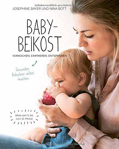 Babybeikost - Vorkochen. Einfrieren. Entspannen. Gesunden Babybrei selbst machen.