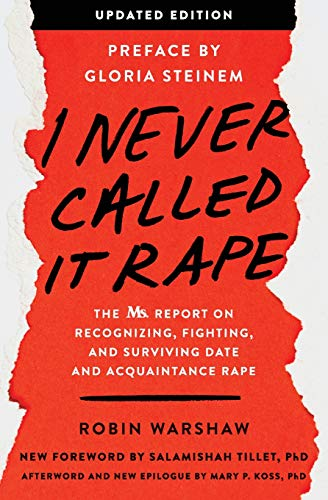 I Never Called It Rape - Updated Edition: The Ms. Report on Recognizing, Fighting, and Surviving Date and Acquaintance Rape