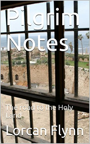 Pilgrim Notes: The road to the Holy Land (English Edition) por Lorcan Flynn