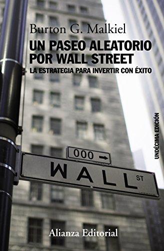Un Paseo Aleatorio Por Wall Street. La Estrategia Para Invertir Con Éxito - 11ª Edición (Libros Singulares (Ls))